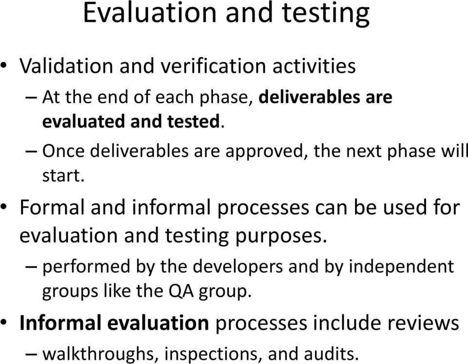 Formal and informal processes can be used for evaluation and testing purposes.