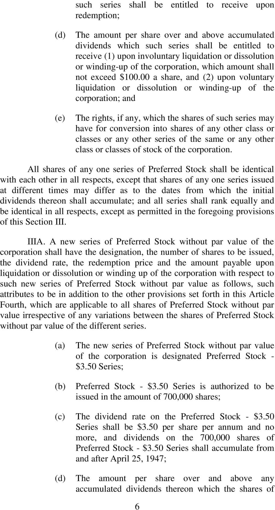00 a share, and (2) upon voluntary liquidation or dissolution or winding-up of the corporation; and The rights, if any, which the shares of such series may have for conversion into shares of any