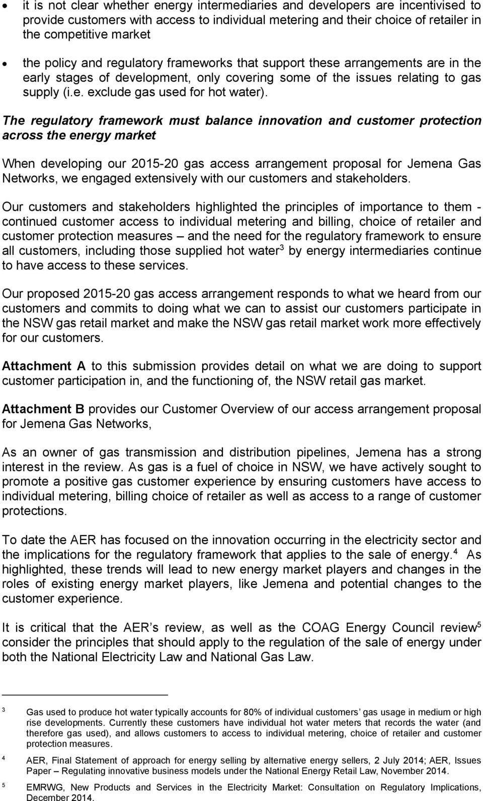 The regulatory framework must balance innovation and customer protection across the energy market When developing our 2015-20 gas access arrangement proposal for Jemena Gas Networks, we engaged