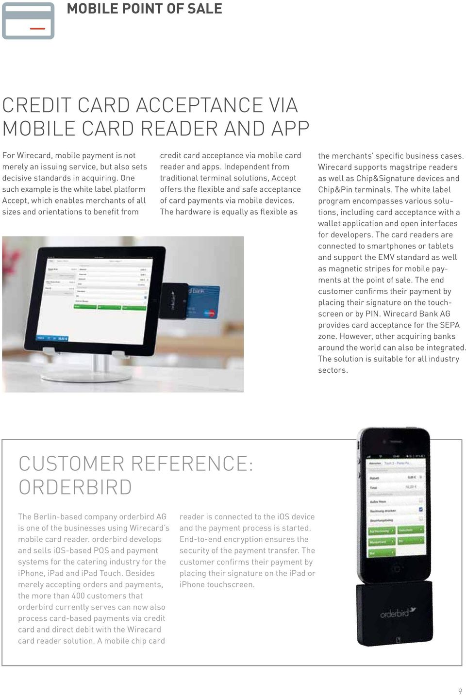 Independent from traditional terminal solutions, Accept offers the flexible and safe acceptance of card payments via mobile devices.