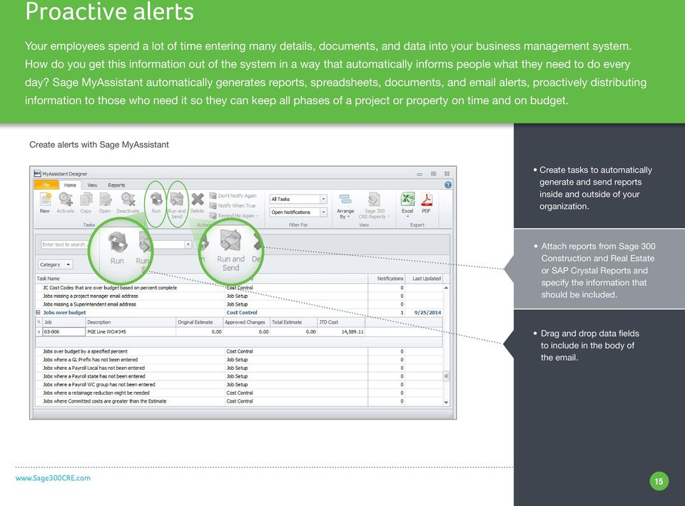 Sage MyAssistant automatically generates reports, spreadsheets, documents, and email alerts, proactively distributing information to those who need it so they can keep all phases of a project or