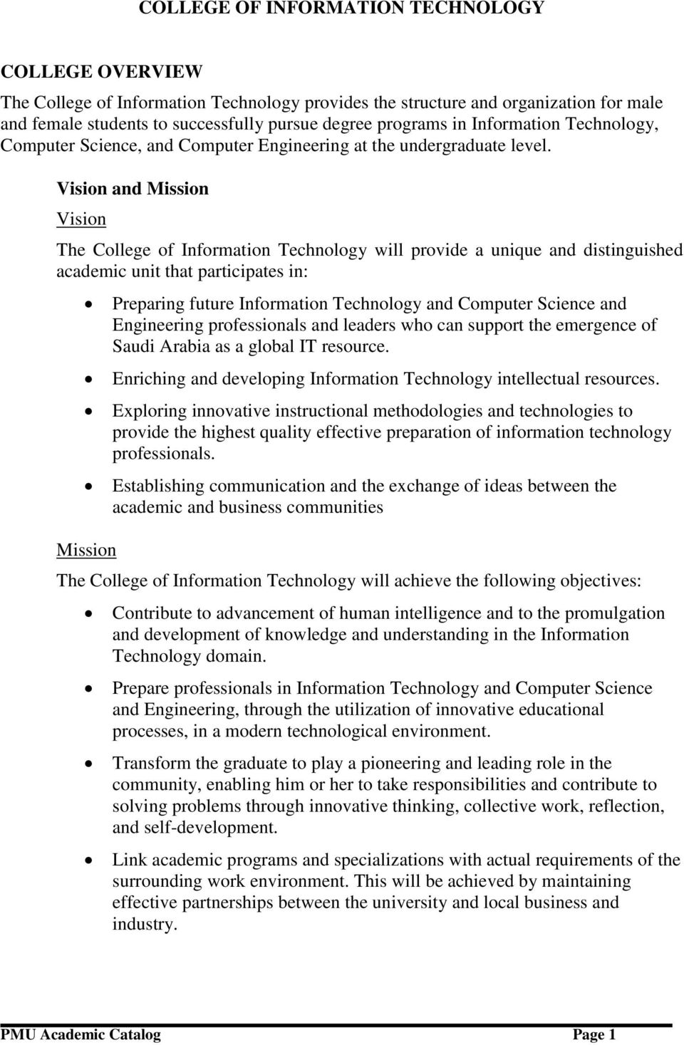 Vision and Mission Vision The College of Information Technology will provide a unique and distinguished academic unit that participates in: Mission Preparing future Information Technology and