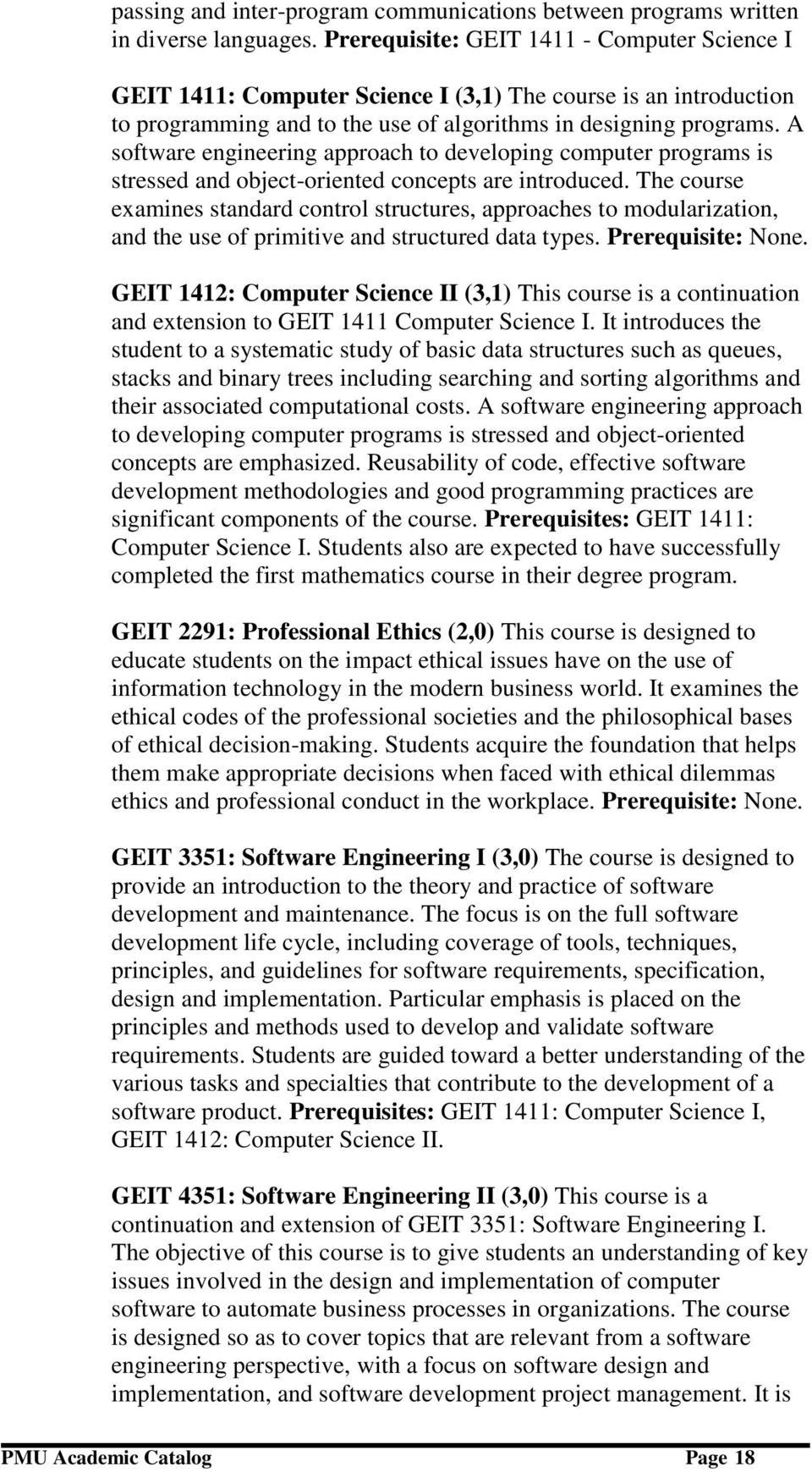 A software engineering approach to developing computer programs is stressed and object-oriented concepts are introduced.