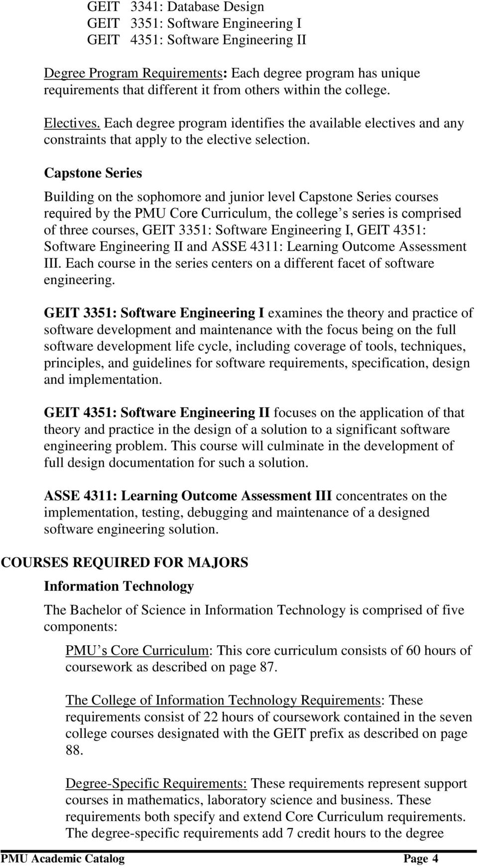 Capstone Series Building on the sophomore and junior level Capstone Series courses required by the PMU Core Curriculum, the college s series is comprised of three courses, GEIT 3351: Software