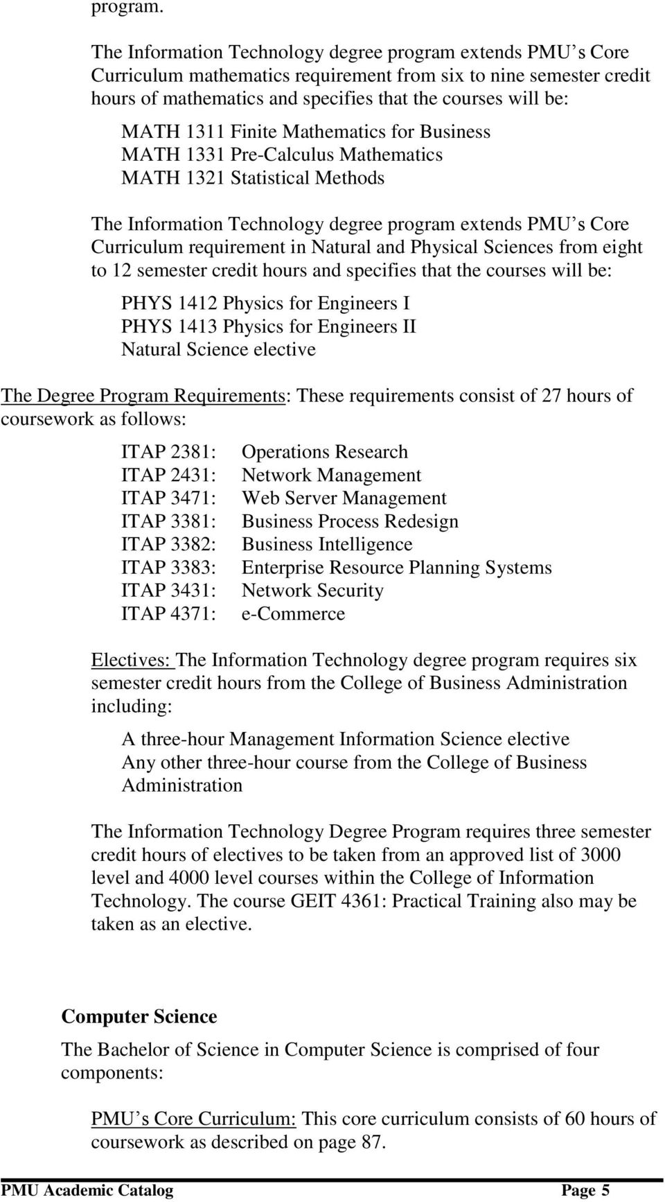 Finite Mathematics for Business MATH 1331 Pre-Calculus Mathematics MATH 1321 Statistical Methods The Information Technology degree program extends PMU s Core Curriculum requirement in Natural and