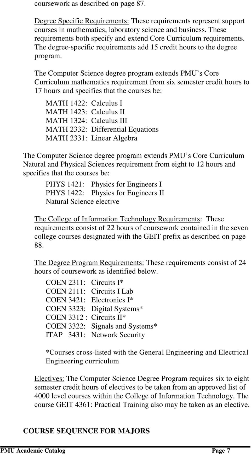 The Computer Science degree program extends PMU s Core Curriculum mathematics requirement from six semester credit hours to 17 hours and specifies that the courses be: MATH 1422: Calculus I MATH