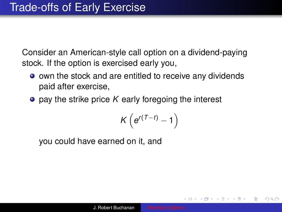 If the option is exercised early you, own the stock and are entitled to