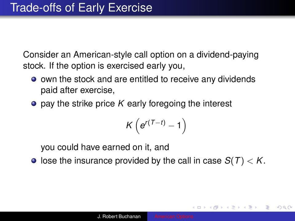 If the option is exercised early you, own the stock and are entitled to receive any