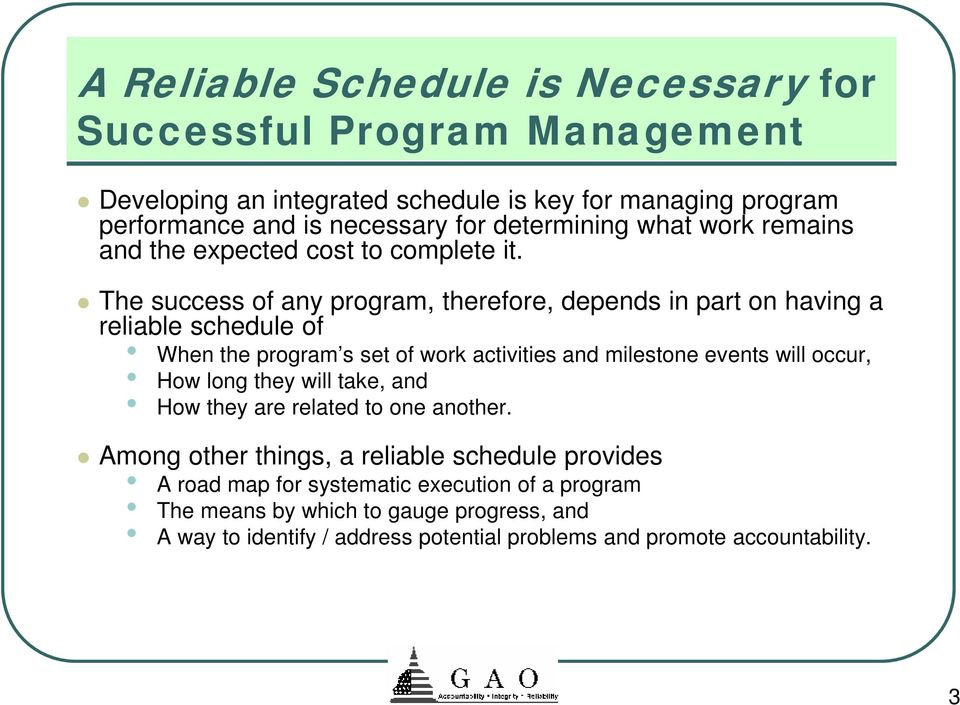 The success of any program, therefore, depends in part on having a reliable schedule of When the program s set of work activities and milestone events will occur, How