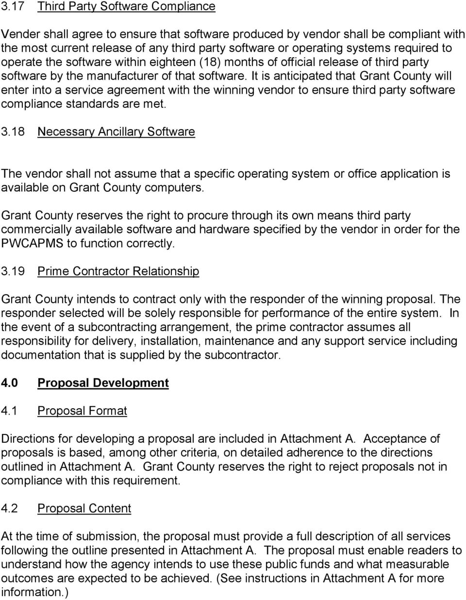 It is anticipated that Grant County will enter into a service agreement with the winning vendor to ensure third party software compliance standards are met. 3.