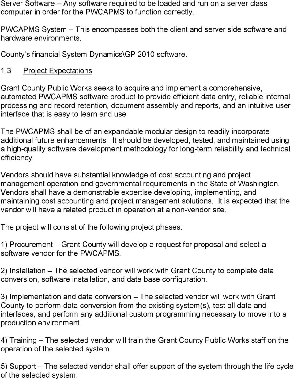 3 Project Expectations Grant County Public Works seeks to acquire and implement a comprehensive, automated PWCAPMS software product to provide efficient data entry, reliable internal processing and