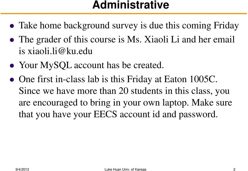 One first in-class lab is this Friday at Eaton 1005C.