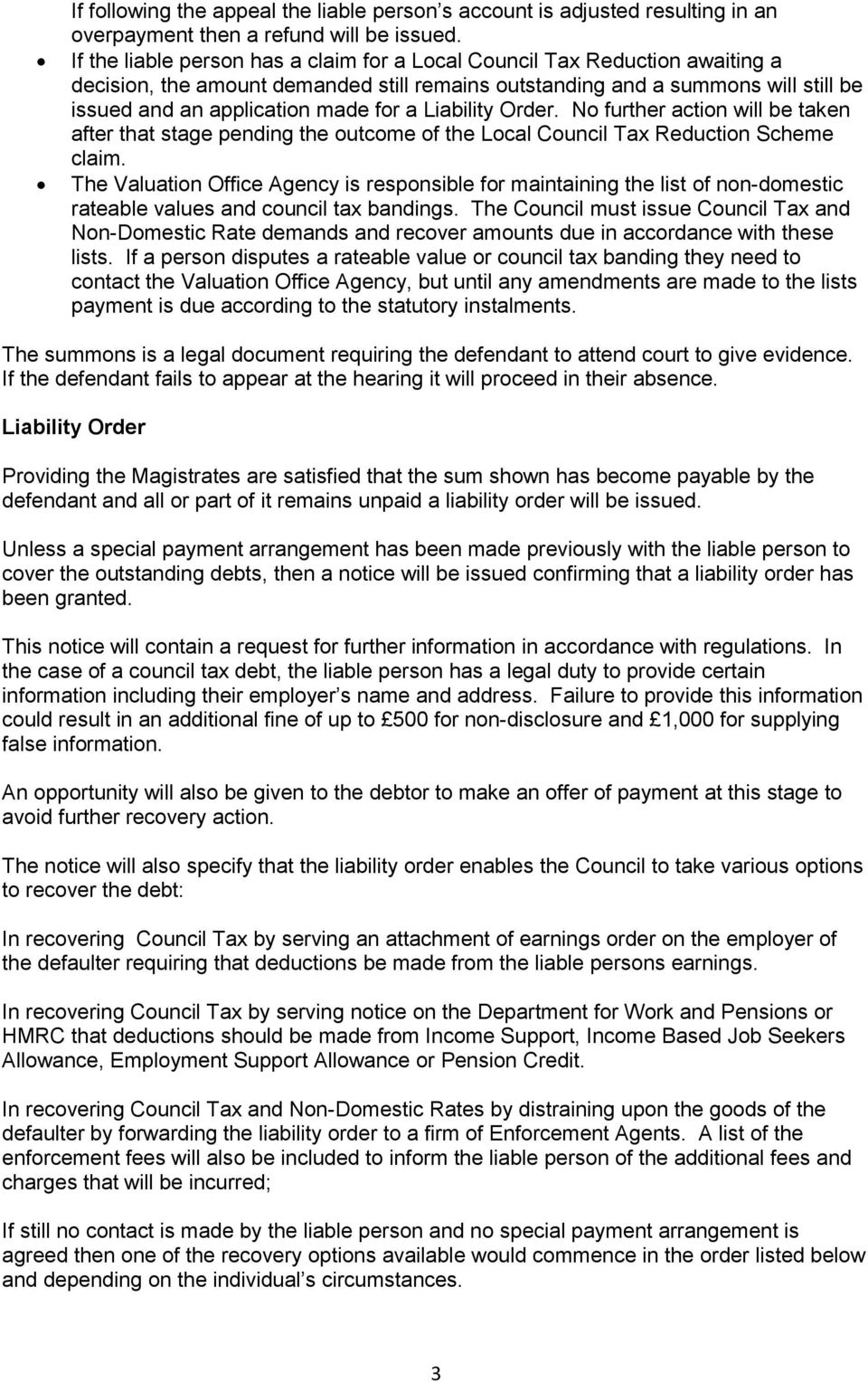 Liability Order. No further action will be taken after that stage pending the outcome of the Local Council Tax Reduction Scheme claim.