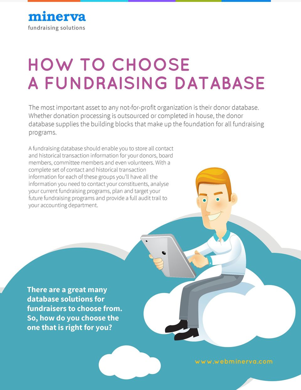 A fundraising database should enable you to store all contact and historical transaction information for your donors, board members, committee members and even volunteers.