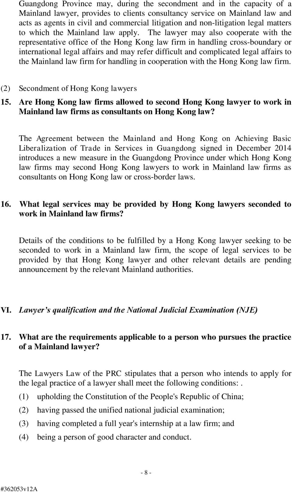 The lawyer may also cooperate with the representative office of the Hong Kong law firm in handling cross-boundary or international legal affairs and may refer difficult and complicated legal affairs