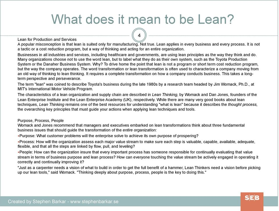 Businesses in all industries and services, including healthcare and governments, are using lean principles as the way they think and do.