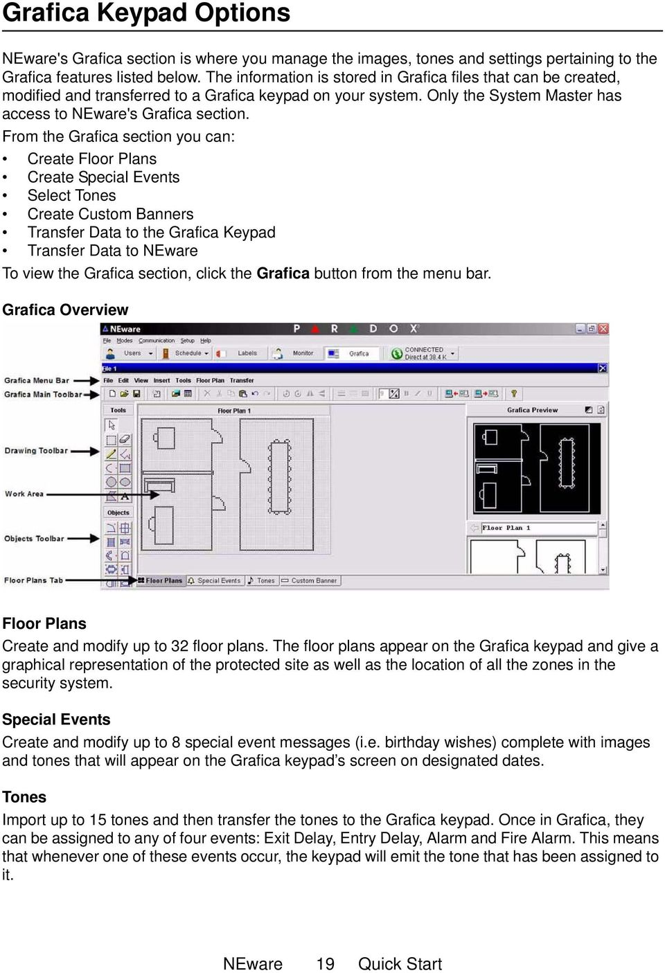 From the Grafica section you can: Create Floor Plans Create Special Events Select Tones Create Custom Banners Transfer Data to the Grafica Keypad Transfer Data to NEware To view the Grafica section,