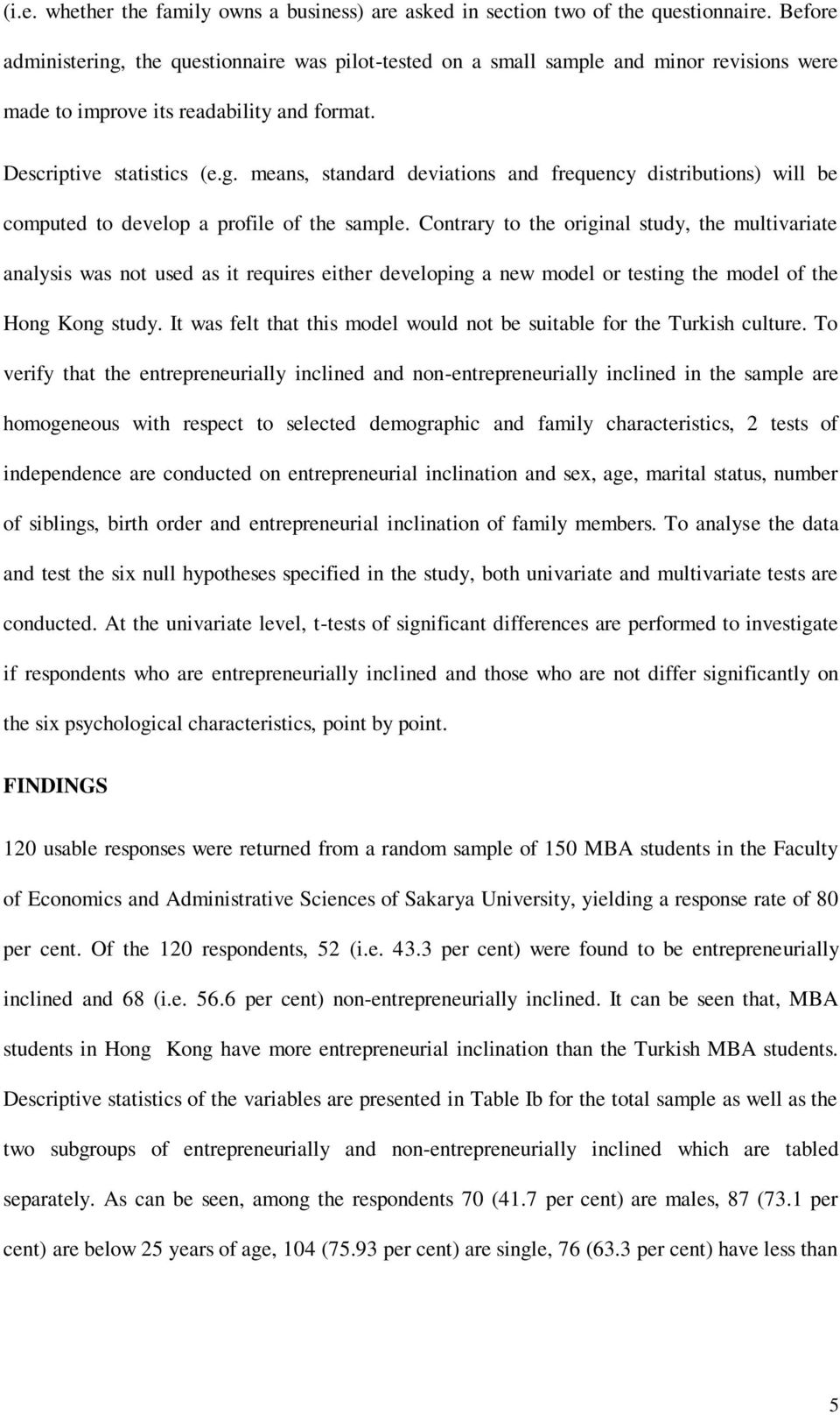Contrary to the original study, the multivariate analysis was not used as it requires either developing a new model or testing the model of the Hong Kong study.