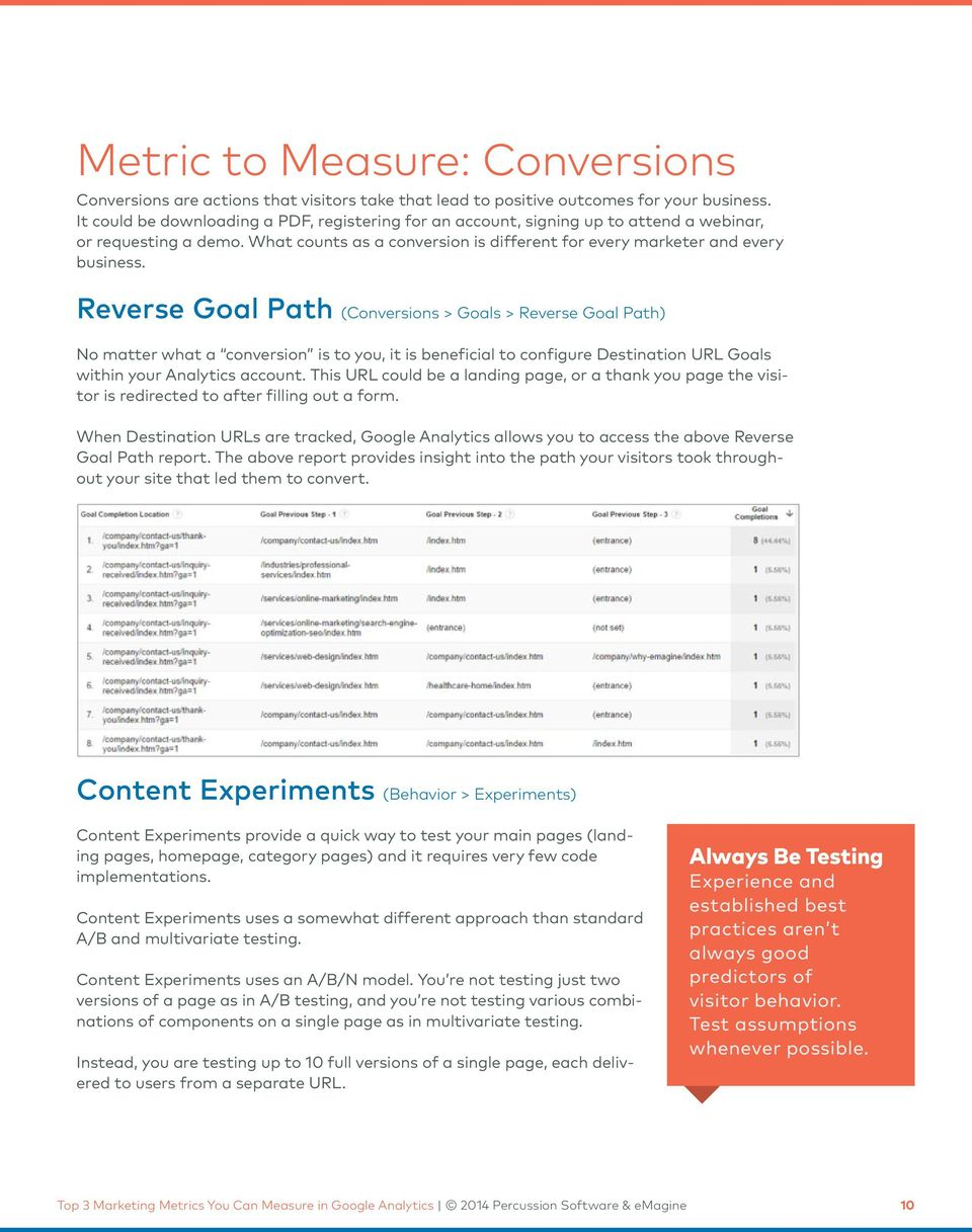 Reverse Goal Path (Conversions > Goals > Reverse Goal Path) No matter what a conversion is to you, it is beneficial to configure Destination URL Goals within your Analytics account.