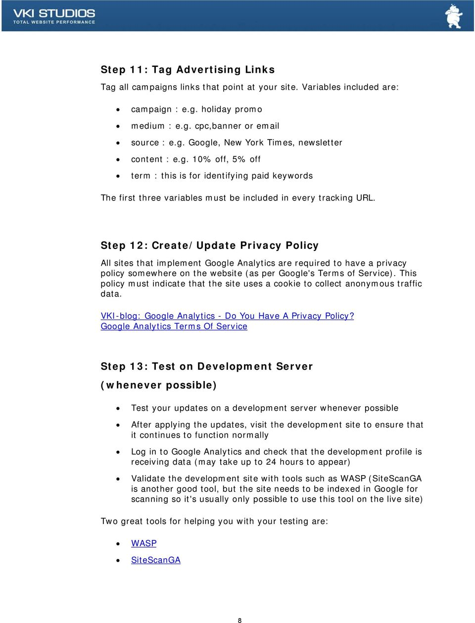 Step 12: Create/Update Privacy Policy All sites that implement Google Analytics are required to have a privacy policy somewhere on the website (as per Google's Terms of Service).