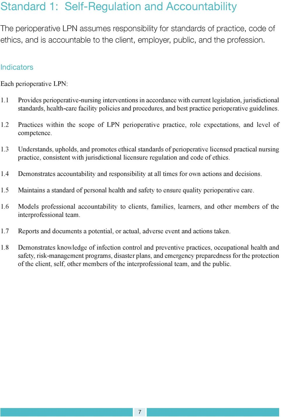 1 Provides perioperative-nursing interventions in accordance with current legislation, jurisdictional standards, health-care facility policies and procedures, and best practice perioperative