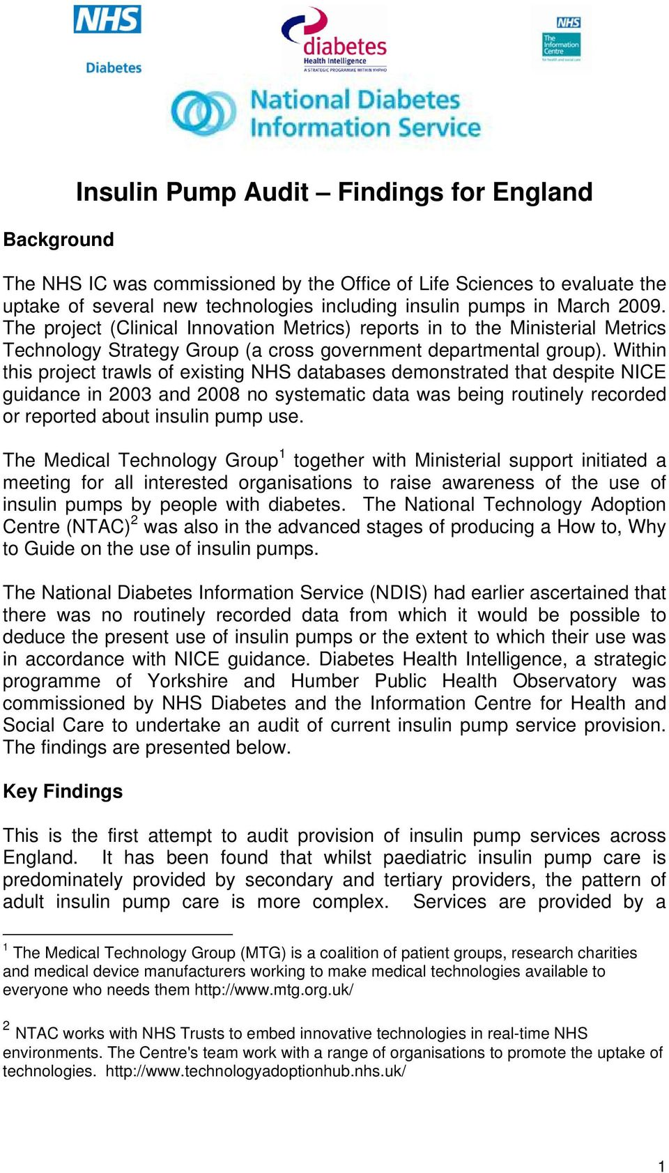 Within this project trawls of existing NHS databases demonstrated that despite NICE guidance in 2003 and 2008 no systematic data was being routinely recorded or reported about insulin pump use.