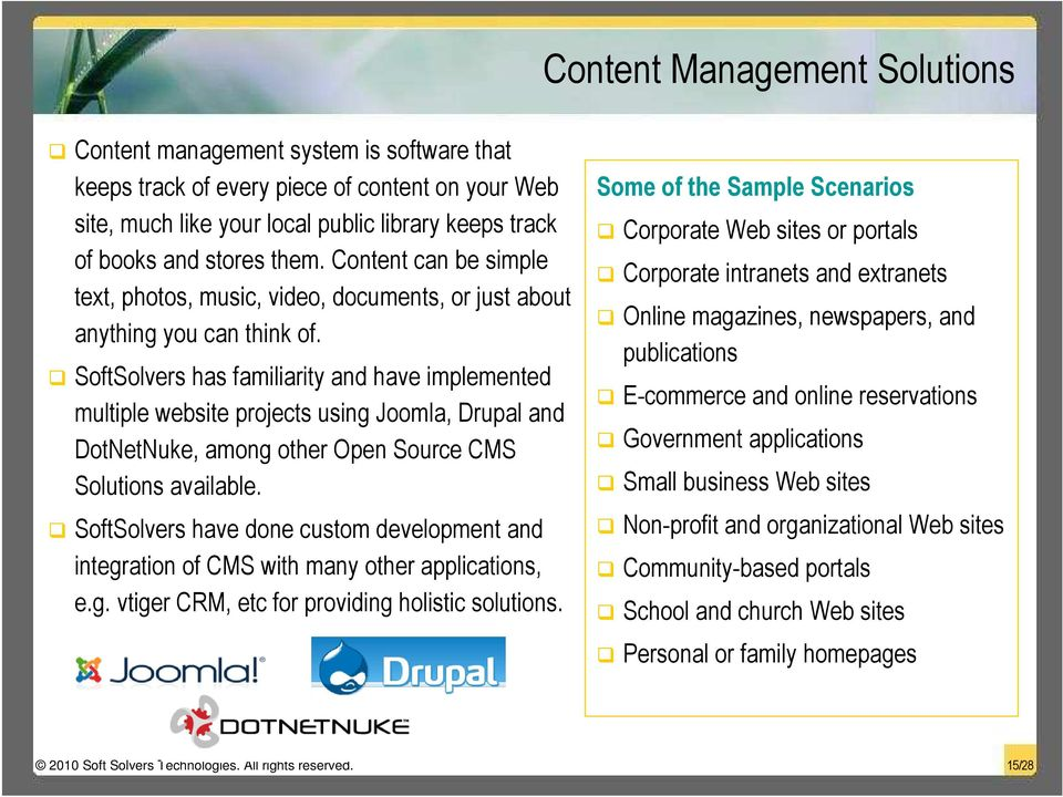 SoftSolvers has familiarity and have implemented multiple website projects using Joomla, Drupal and DotNetNuke, among other Open Source CMS Solutions available.