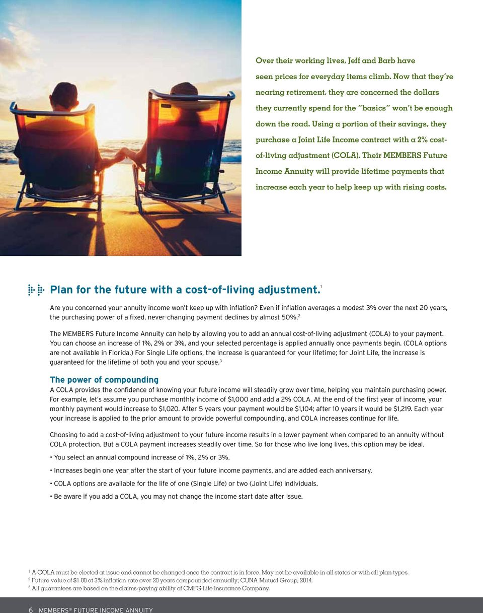 Using a portion of their savings, they purchase a Joint Life Income contract with a % costof-living adjustment (COLA).