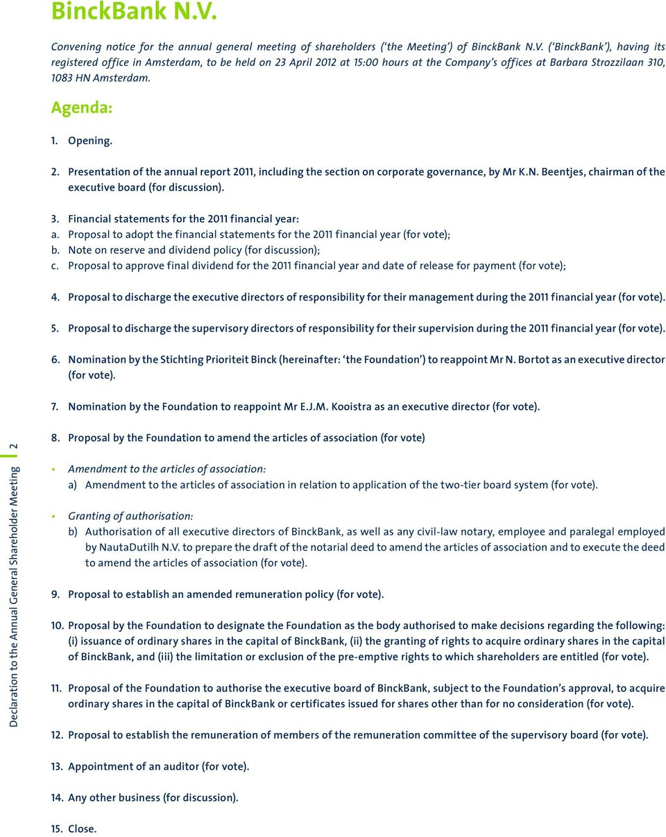 Financial statements for the 2011 financial year: a. Proposal to adopt the financial statements for the 2011 financial year (for vote); b. Note on reserve and dividend policy (for discussion); c.
