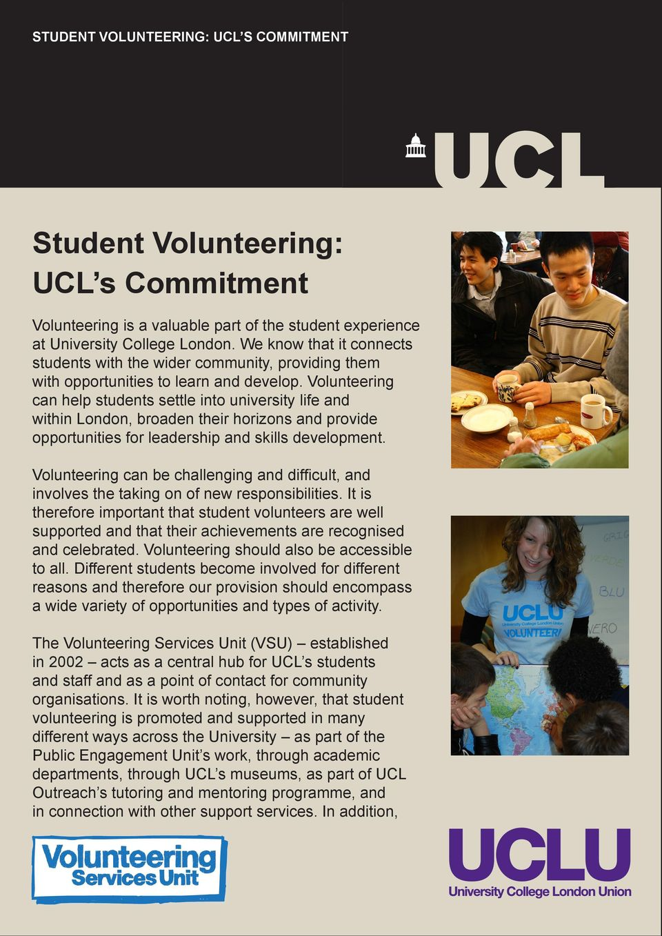 Volunteering can help students settle into university life and within London, broaden their horizons and provide opportunities for leadership and skills development.