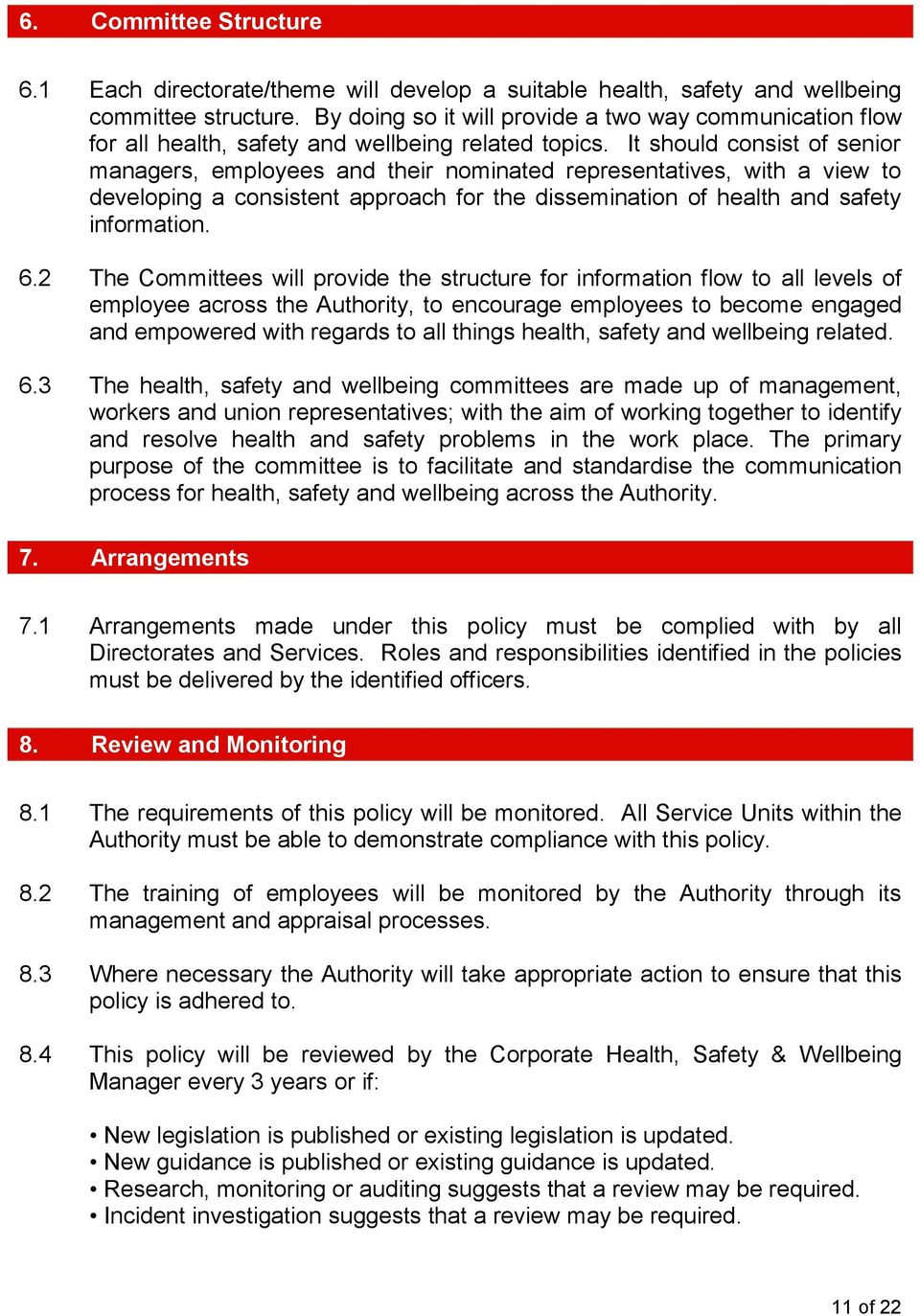 It should consist of senior managers, employees and their nominated representatives, with a view to developing a consistent approach for the dissemination of health and safety information. 6.