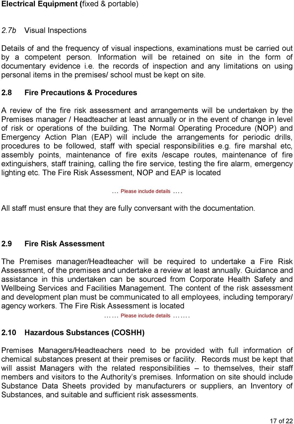 8 Fire Precautions & Procedures A review of the fire risk assessment and arrangements will be undertaken by the Premises manager / Headteacher at least annually or in the event of change in level of