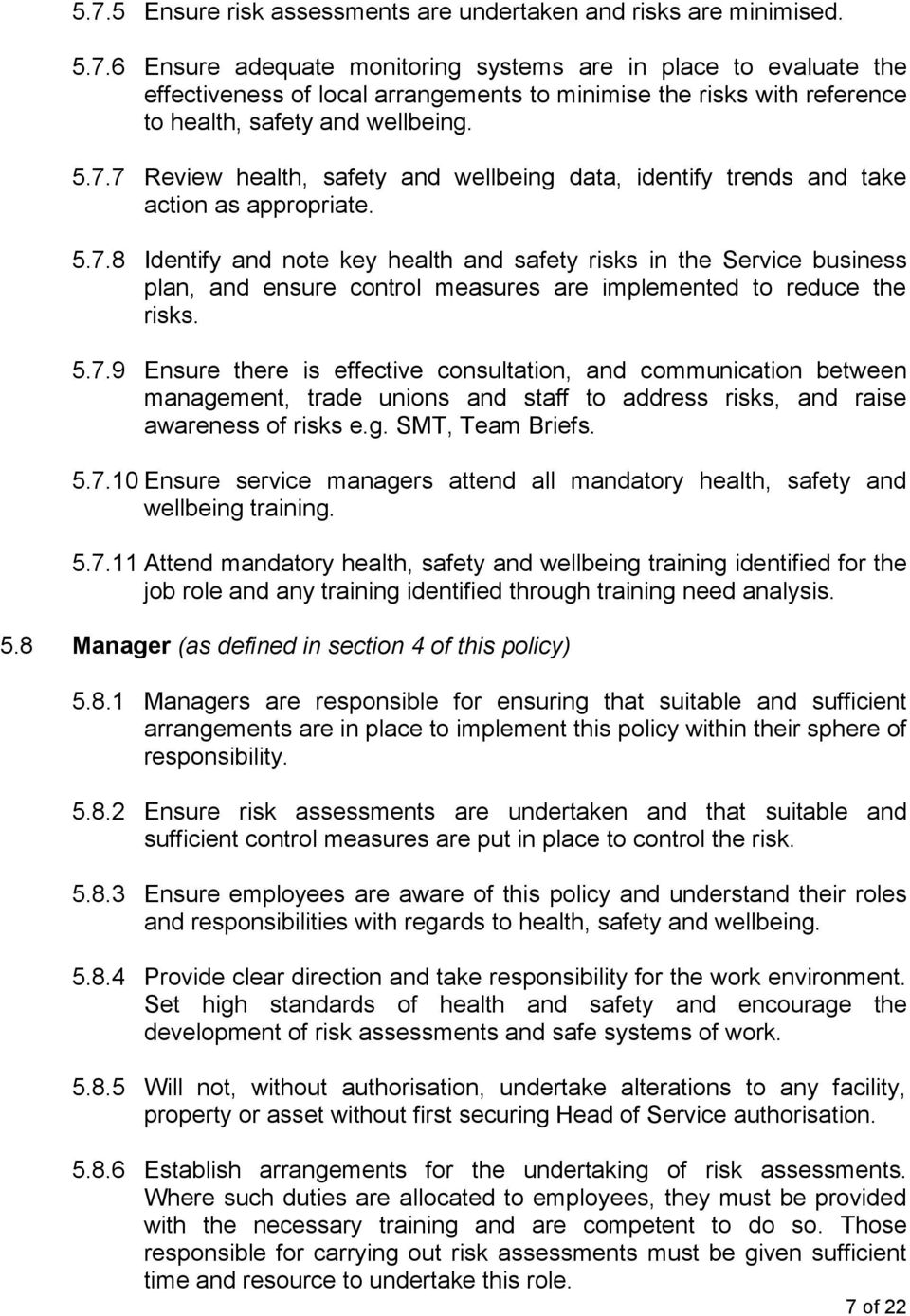 5.7.9 Ensure there is effective consultation, and communication between management, trade unions and staff to address risks, and raise awareness of risks e.g. SMT, Team Briefs. 5.7.10 Ensure service managers attend all mandatory health, safety and wellbeing training.
