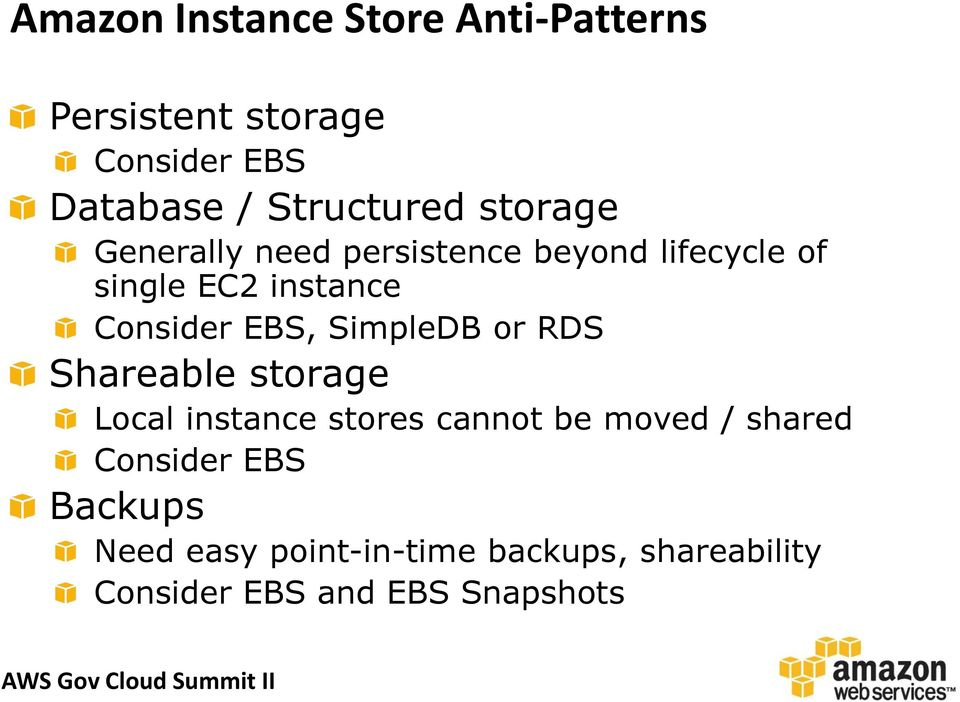 SimpleDB or RDS Shareable storage Local instance stores cannot be moved / shared Consider