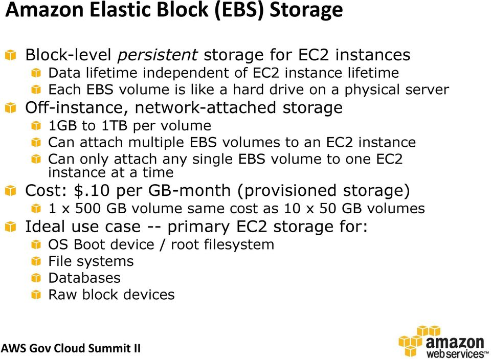 an EC2 instance Can only attach any single EBS volume to one EC2 instance at a time Cost: $.