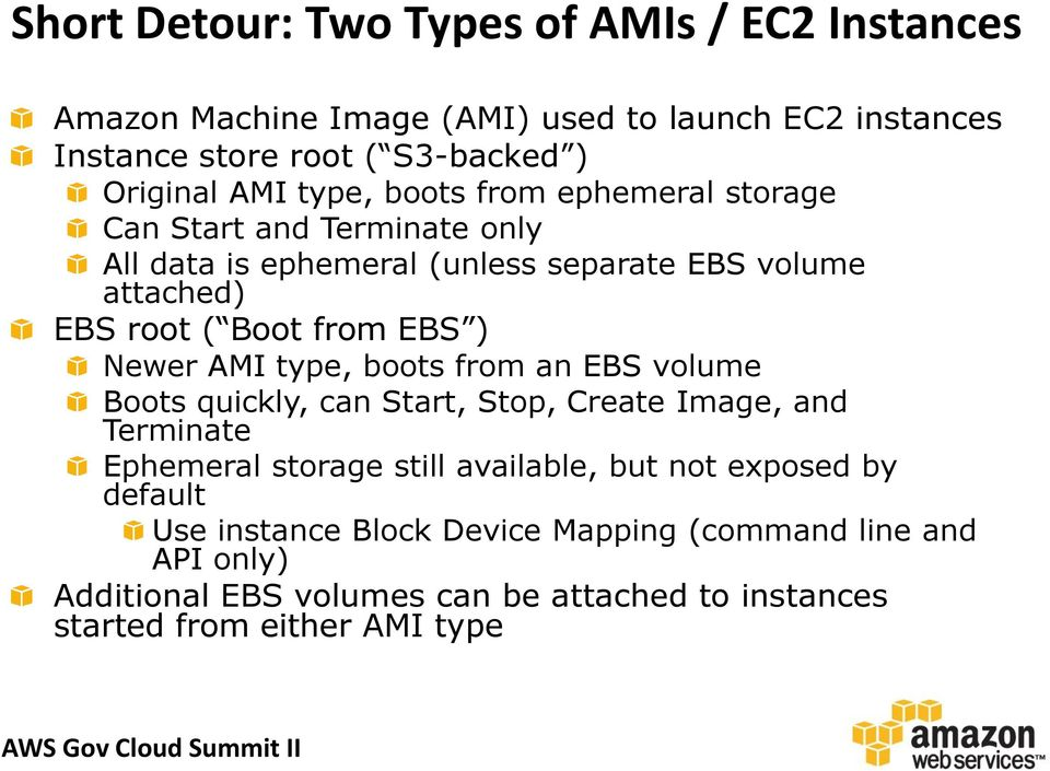 Newer AMI type, boots from an EBS volume Boots quickly, can Start, Stop, Create Image, and Terminate Ephemeral storage still available, but not exposed