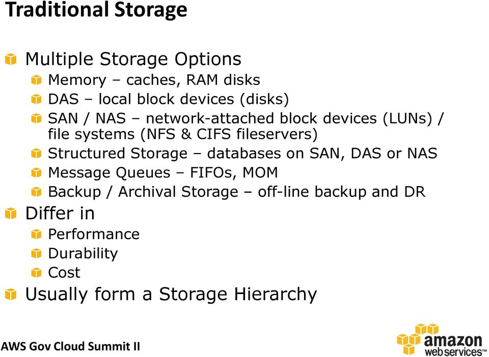 Structured Storage databases on SAN, DAS or NAS Message Queues FIFOs, MOM Backup / Archival