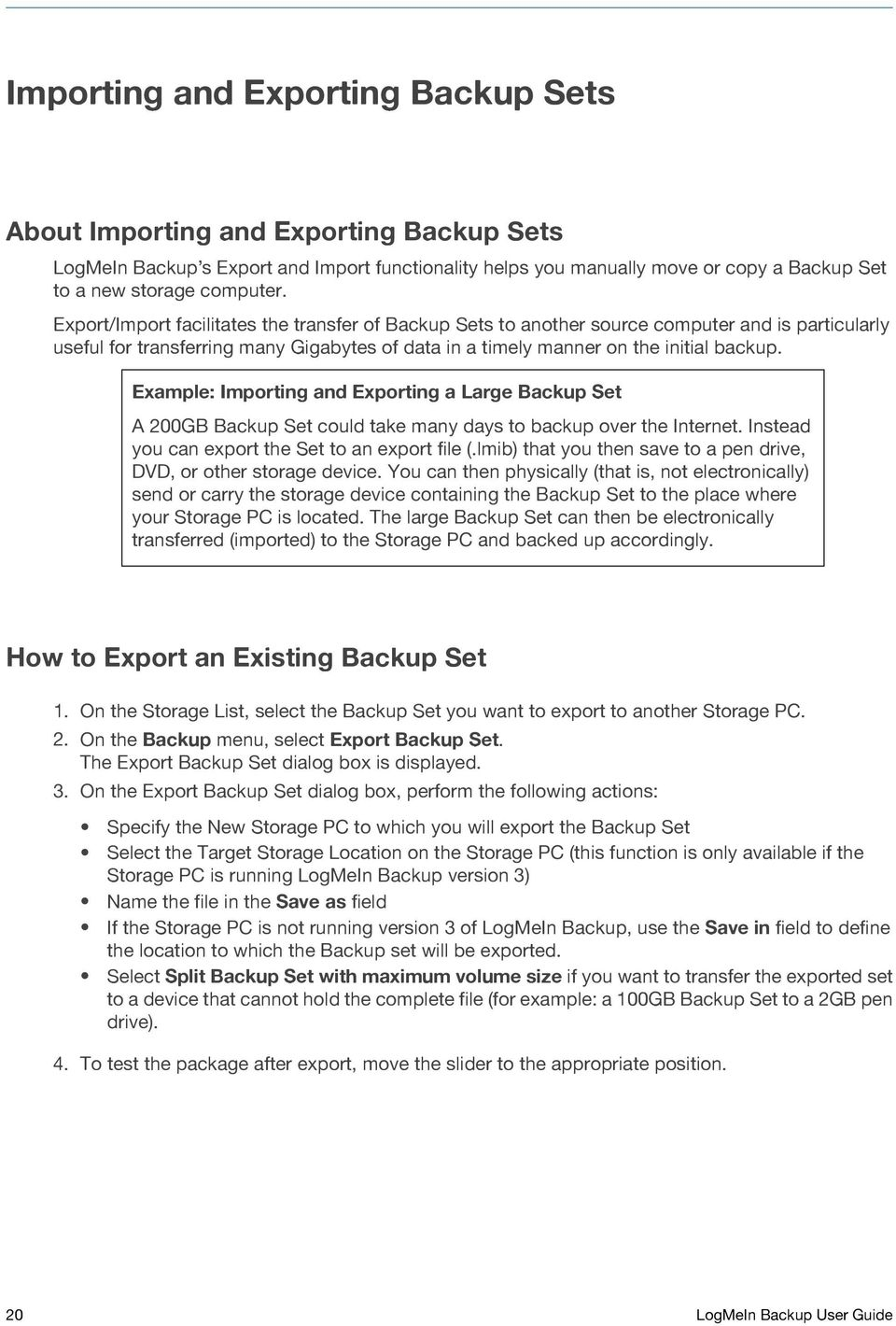 Example: Importing and Exporting a Large Backup Set A 200GB Backup Set could take many days to backup over the Internet. Instead you can export the Set to an export file (.