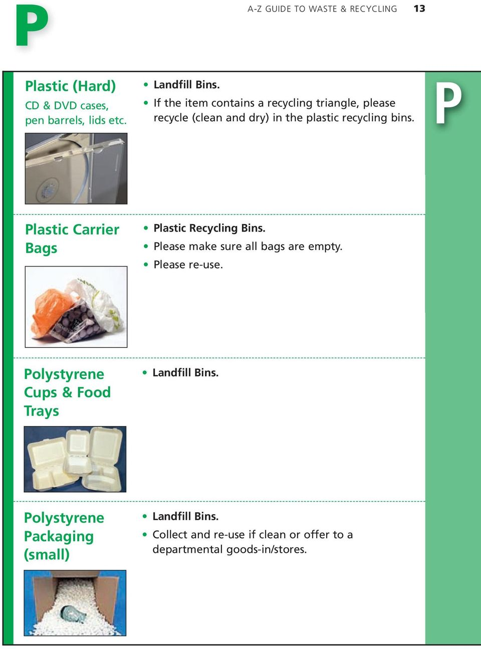 bins. P Plastic Carrier Bags Please make sure all bags are empty. Please re-use.