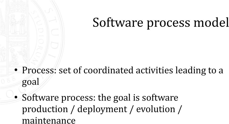 Software process: the goal is software