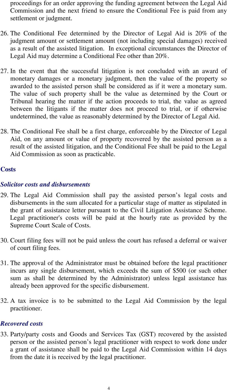 In exceptional circumstances the Director of Legal Aid may determine a Conditional Fee other than 20%. 27.
