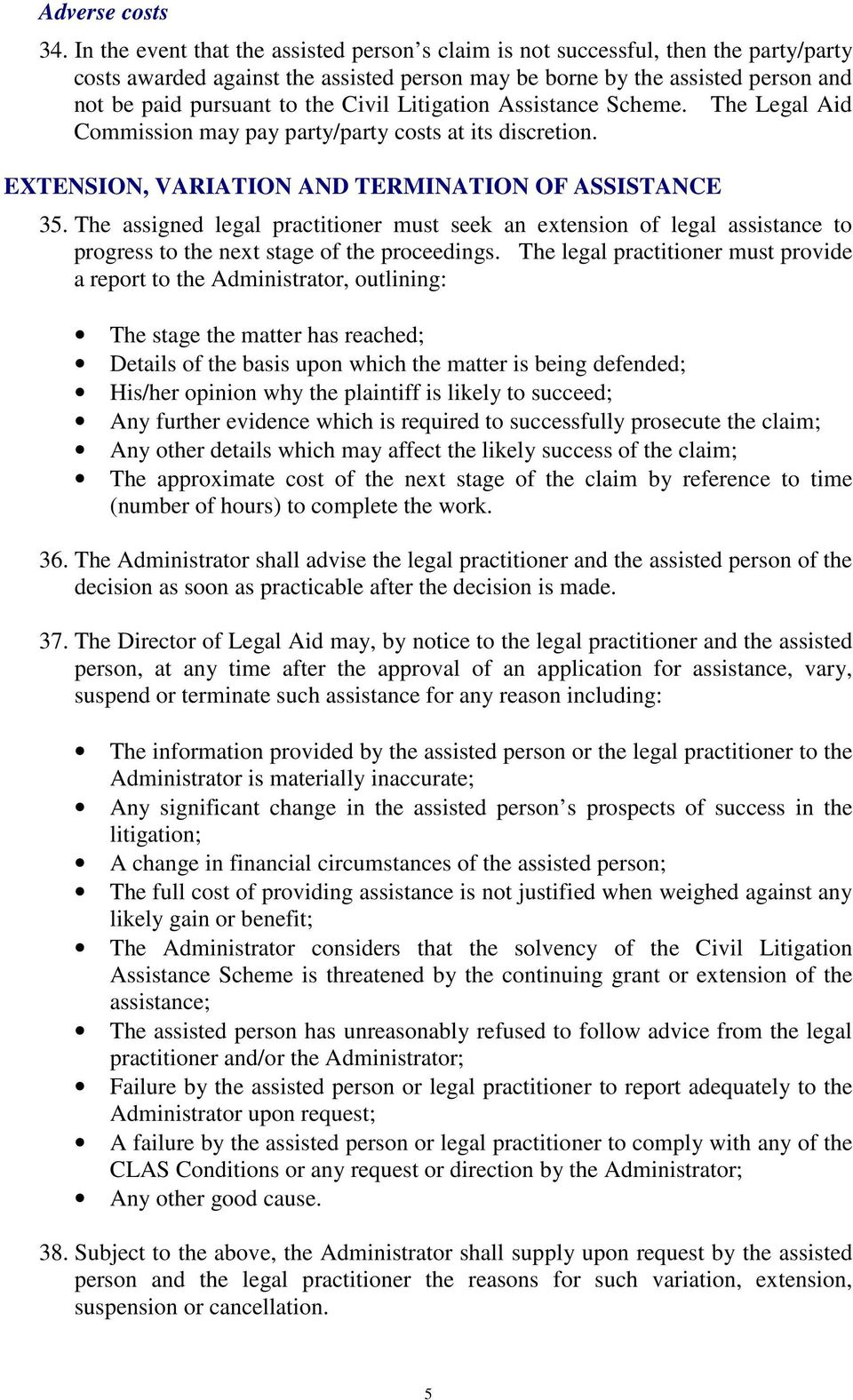 Civil Litigation Assistance Scheme. The Legal Aid Commission may pay party/party costs at its discretion. EXTENSION, VARIATION AND TERMINATION OF ASSISTANCE 35.