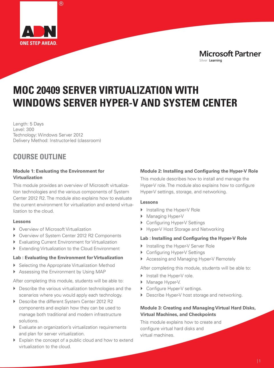 Module 1: Evaluating the Environment for This module provides an overview of Microsoft virtualization technologies and the various components of System Center 2012 R2.