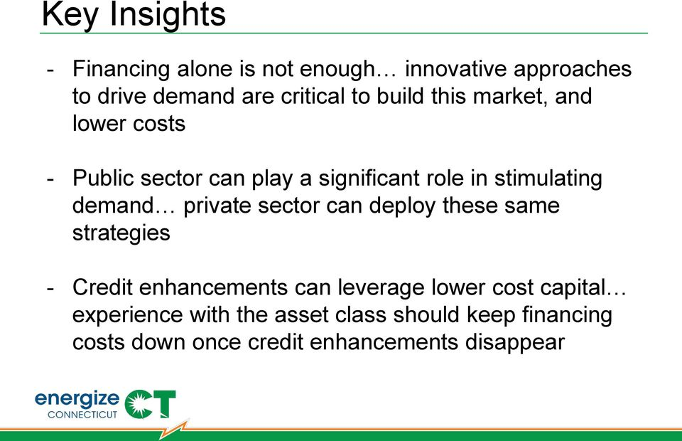 private sector can deploy these same strategies - Credit enhancements can leverage lower cost