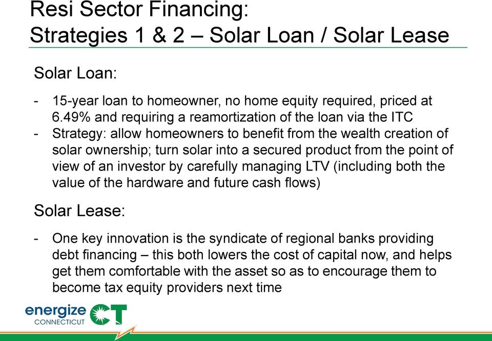 product from the point of view of an investor by carefully managing LTV (including both the value of the hardware and future cash flows) Solar Lease: - One key innovation is