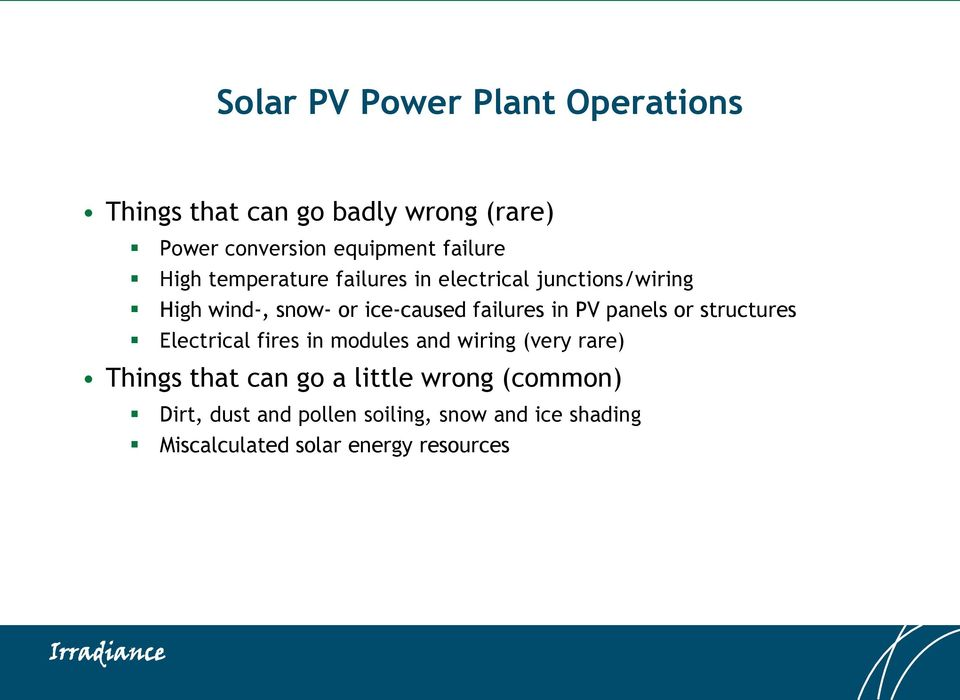 failures in PV panels or structures Electrical fires in modules and wiring (very rare) Things that can
