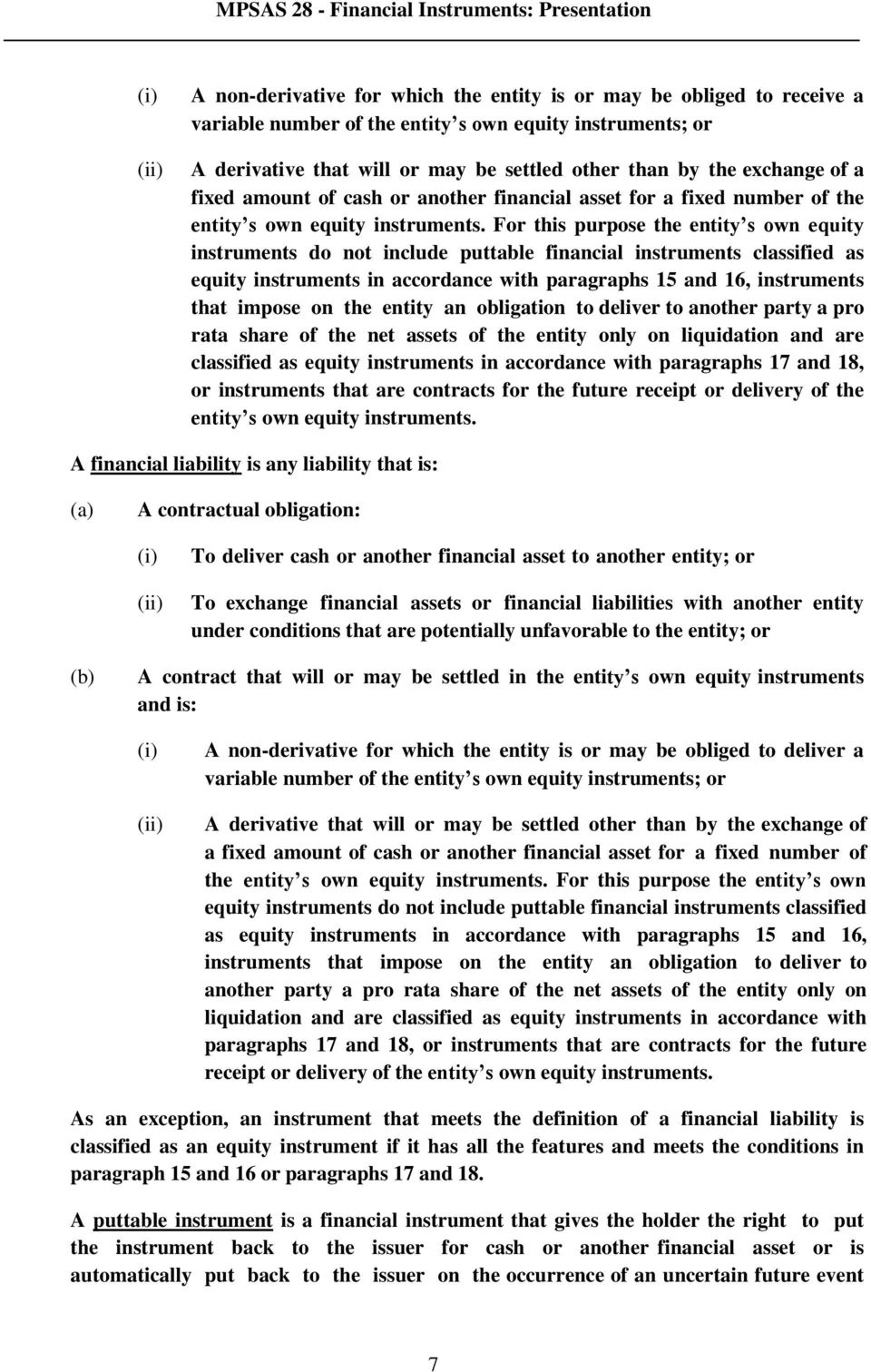 For this purpose the entity s own equity instruments do not include puttable financial instruments classified as equity instruments in accordance with paragraphs 15 and 16, instruments that impose on