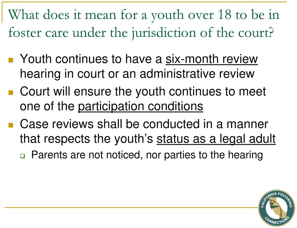 ensure the youth continues to meet one of the participation conditions Case reviews shall be conducted