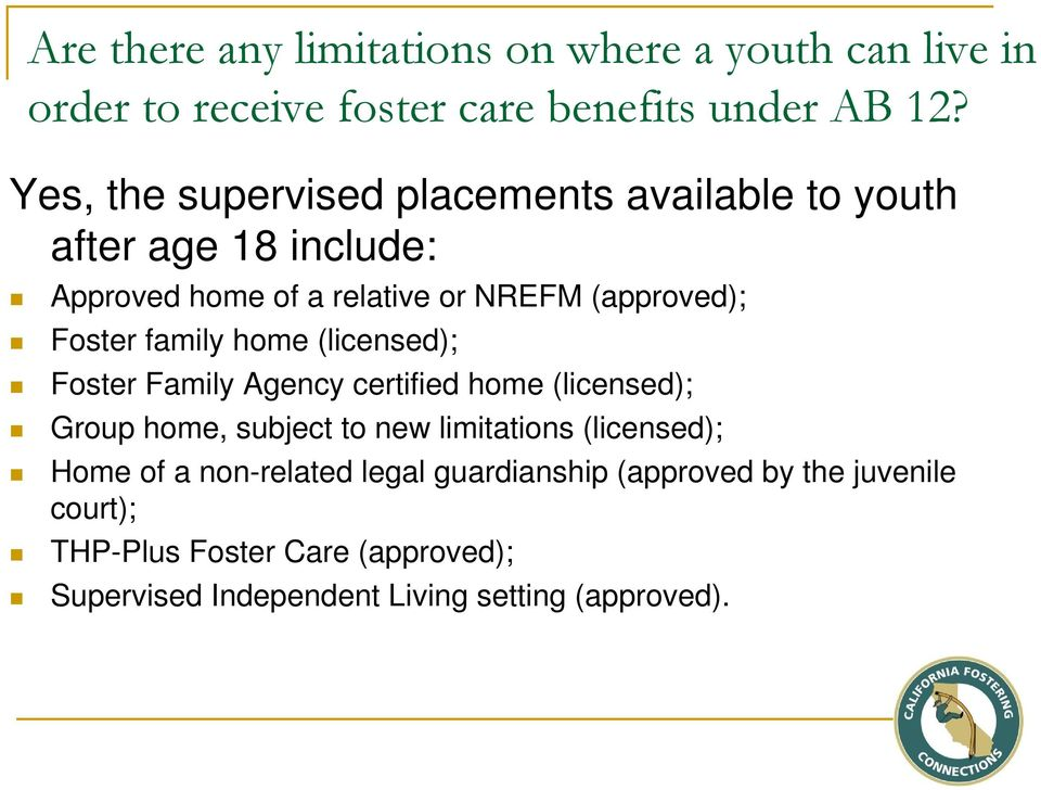 family home (licensed); Foster Family Agency certified home (licensed); Group home, subject to new limitations (licensed); Home