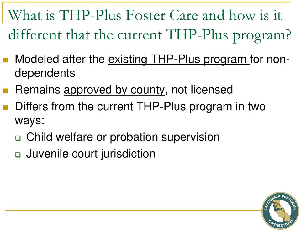 Modeled after the existing THP-Plus program for nondependents Remains